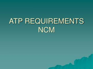 ATP REQUIREMENTS NCM
