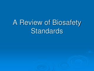 A Review of Biosafety Standards
