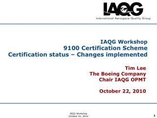 IAQG Workshop 9100 Certification Scheme Certification status – Changes implemented