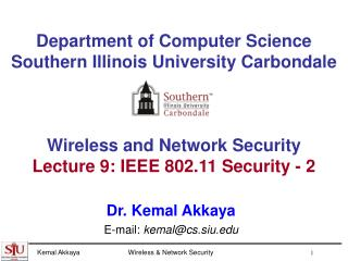 Department of Computer Science Southern Illinois University Carbondale Wireless and Network Security Lecture 9: IEEE 802