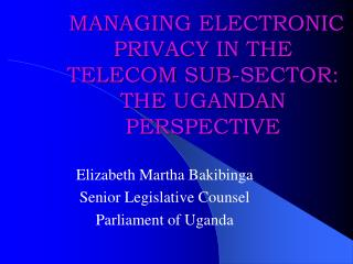 MANAGING ELECTRONIC PRIVACY IN THE TELECOM SUB-SECTOR: THE UGANDAN PERSPECTIVE