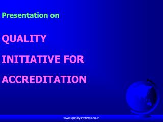 Presentation on QUALITY  INITIATIVE FOR ACCREDITATION