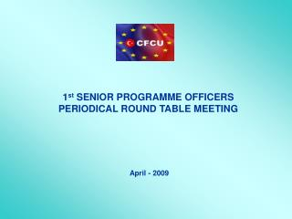 1 st  SENIOR PROGRAM ME  OFFICERS PERIODICAL ROUND TABLE MEETING