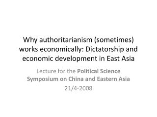 Why authoritarianism (sometimes) works economically: Dictatorship and economic development in East Asia