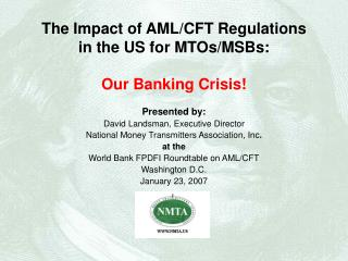 The Impact of AML/CFT Regulations  in the US for MTOs/MSBs: Our Banking Crisis!