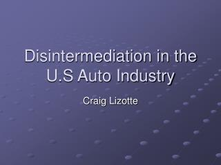 Disintermediation in the U.S Auto Industry