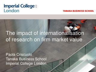 The impact of internationalisation of research on firm market value Paola Criscuolo Tanaka Business School Imperial Coll