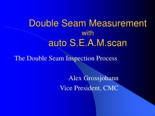 Double Seam Measurement with auto S.E.A.M.scan