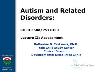 Autism and Related Disorders:  CHLD 350a/PSYC350 Lecture II: Assessment
