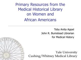 Primary Resources from the  Medical Historical Library  on Women and   African Americans