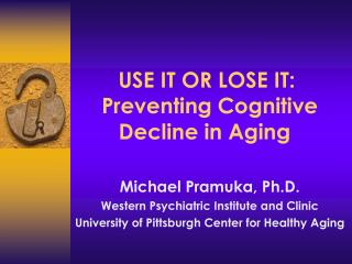 USE IT OR LOSE IT:   Preventing Cognitive Decline in Aging