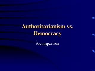 Authoritarianism vs. Democracy