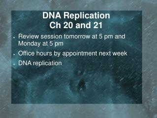 DNA Replication Ch 20 and 21