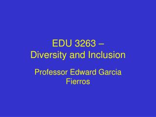 EDU 3263    Diversity and Inclusion