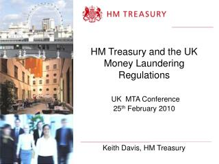 HM Treasury and the UK  Money Laundering Regulations UK  MTA Conference 25 th  February 2010