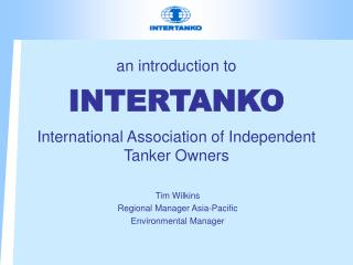 an introduction to INTERTANKO International Association of Independent Tanker Owners