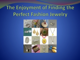 the enjoyment of finding the perfect fashion jewelry