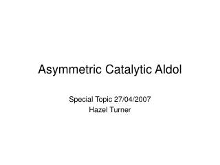 Asymmetric Catalytic Aldol