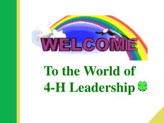 To the World of 4-H Leadership