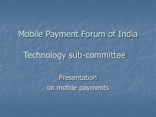 Mobile Payment Forum of India Technology sub-committee