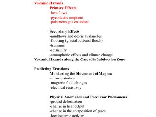 Volcanic Hazards 	Primary Effects -lava flows 	-pyroclastic eruptions 	-poisonous gas emissions Secondary Effects -mudfl