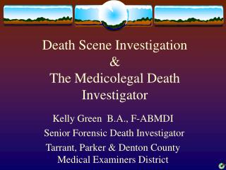 Death Scene Investigation & The Medicolegal Death Investigator