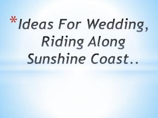 Ideas For Wedding, Riding Along Sunshine Coast