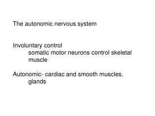 The autonomic nervous system   Involuntary control  somatic motor neurons control skeletal  muscle  Autonomic- cardiac a