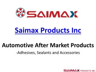 Saimax - An Automotive Adhesive and Sealants Manufacturer