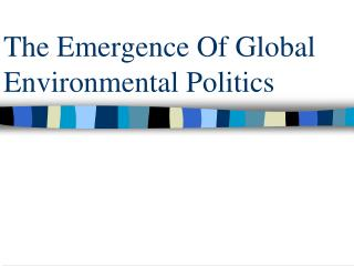 The Emergence Of Global Environmental Politics
