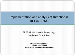 Implementation and analysis of Directional DCT in H.264 EE 5359 Multimedia Processing Guidance: Dr K R Rao
