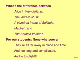 What's the difference between Alice in Wonderland , The Wizard of Oz , A Hundred Years of Solitude , Macbeth and The Sa