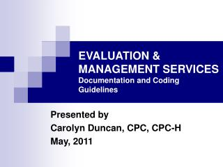 EVALUATION & MANAGEMENT SERVICES  Documentation and Coding Guidelines