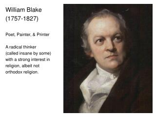 William Blake (1757-1827) Poet, Painter, & Printer A radical thinker  (called insane by some) with a strong interest in