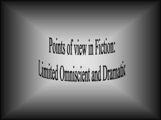 Points of view in Fiction: Limited Omniscient and Dramatic