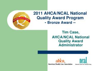 2011 AHCA/NCAL National Quality Award Program -  Bronze Award  –