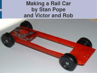 Making a Rail Car by Stan Pope and Victor and Rob