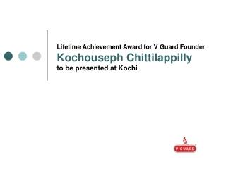 Lifetime Achievement Award for V Guard Founder, Kochouseph C