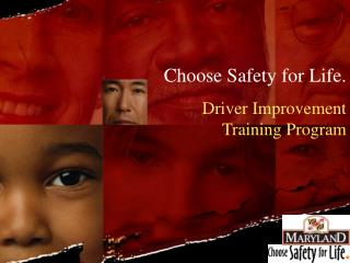 Choose Safety for Life. Driver Improvement Training Program