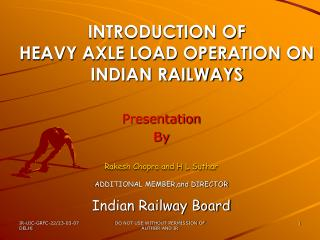 INTRODUCTION OF  HEAVY AXLE LOAD OPERATION ON  INDIAN RAILWAYS