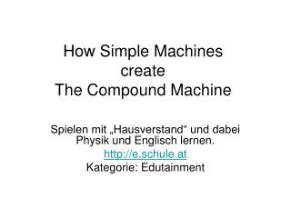How Simple Machines create  The Compound Machine