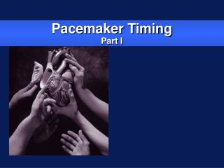 Pacemaker Timing Part I