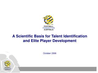 A Scientific Basis for Talent Identification and Elite Player Development October 2006