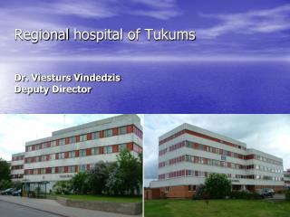 Regional hospital of  Tukums Dr. Viesturs Vīndedzis Deputy Director