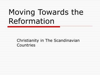Moving Towards the Reformation