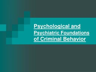 Psychological and  Psychiatric Foundations  of Criminal Behavior
