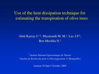 Use of the heat dissipation technique for estimating the transpiration of olive trees Abid Karray J. 1,2 , Masmoudi M. M