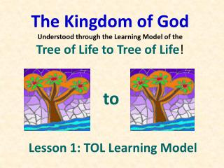 The Kingdom of God Understood through the Learning Model of the  Tree of Life  to  Tree of Life !