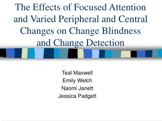 The Effects of Focused Attention and Varied Peripheral and Central Changes on Change Blindness and Change Detection