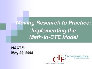 Moving Research to Practice:  Implementing the  Math-in-CTE Model